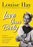 Love Your Body: A Positive Affirmation Guide for Loving and Appreciating Your Body