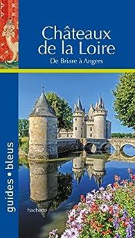 Guides bleus. Châteaux de la Loire par Guide Bleu