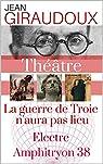 Trois pièces de Jean GIRAUDOUX : La guerre de Troie n'aura pas lieu, Électre, Amphitryon 38 (annotées et commentées) par Giraudoux