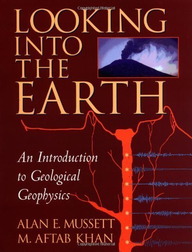 Looking into the Earth: An Introduction to Geological Geophysics 1st edition by Mussett, Alan E., Khan, M. Aftab (2000) Paperback