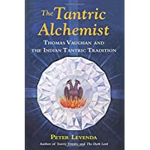 The Tantric Alchemist: Thomas Vaughan and the Indian Tantric Tradition by Peter Levenda (2015-09-01)