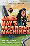 James Mays Magnificent Machines: How men in sheds have changed our lives