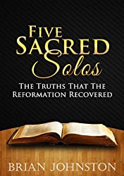 Five Sacred Solos : The Truths That The Reformation Recovered (Search For Truth Series - Book 6)