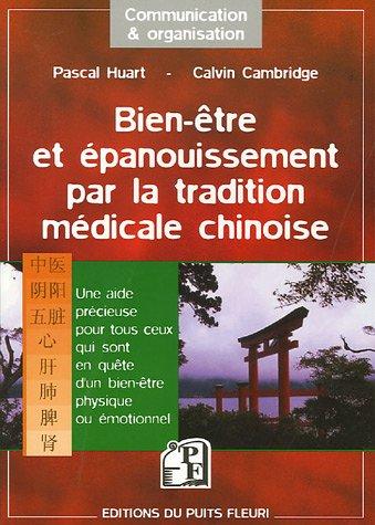 Bien-être et épanouissement par la tradition médicale chinoise: Une aide précieuse pour tous ceux qui sont en quête d'un bien-être physique ou émotionnel par Pascal Huart
