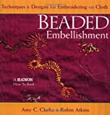 Beaded Embellishment: Techniques & Designs for Embroidering on Cloth: Techniques and Designs for Emroidering on Cloth (Beadwork How-To)
