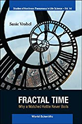 Fractal Time: Why a Watched Kettle Never Boils (Studies of Nonlinear Phenomena in Life Science)
