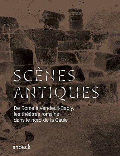 Scènes antiques : De Rome à Vandeuil-Caply : une histoire des théâtres romains dans le nord de la Gaule