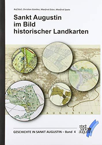 Sankt Augustin im Bild historischer Landkarten: Geschichte in Sankt Augustin - Band 4