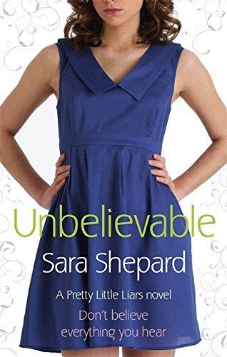 Unbelievable: Number 4 in series (Pretty Little Liars) by Sara Shepard (2009-12-03)