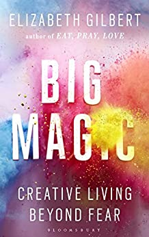 Big Magic: Creative Living Beyond Fear by [Gilbert, Elizabeth]