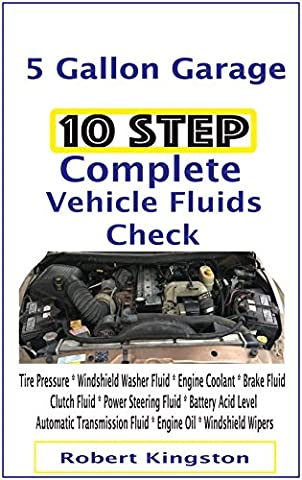 10 Step Complete Vehicle Fluids Check: Tire Pressure * Windshield Washer Fluid * Engine Coolant * Brake Fluid * Clutch Fluid * Power Steering Fluid * Battery Acid Level * Automatic Transmission