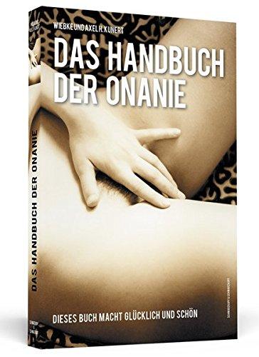 Handbuch der Onanie: Dieses Buch macht glücklich und schön