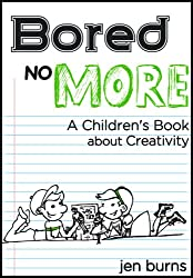 Bored No More: A Children's Book about Creativity (English Edition)
