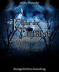 Die Vollmondnacht Chroniken: Kinder der Dunkelheit - Kurzgeschichten