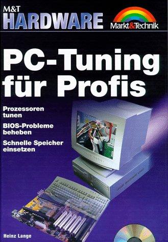PC-Tuning für Profis. Prozessoren tunen, BIOS-Probleme beheben, schnelle Speicher einsetzen