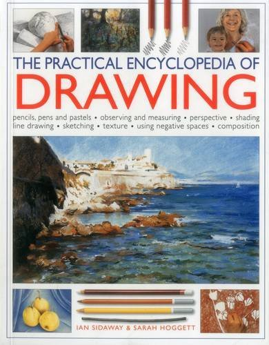 The Practical Encyclopedia of Drawing: Pencils, Pens and Pastels, Observing and Measuring, Perspective, Shading, Line Drawing, Sketching, Texture, Using Negative Spaces, Composition by Ian Sidaway (2015-09-07)