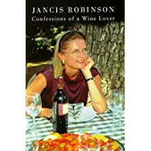 Confessions of a Wine Lover by Jancis Robinson (1997-10-13)
