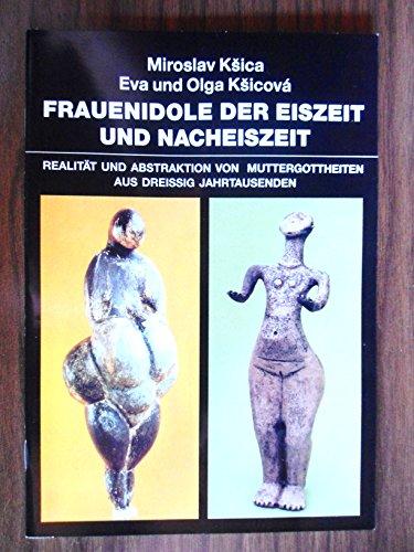 Frauenidole der Eiszeit und Nacheiszeit. Realität und Abstraktion von Muttergottheiten aus dreissig Jahrtausenden ; [Ausstellung, Brno - Paris - Düsseldorf, 1989].