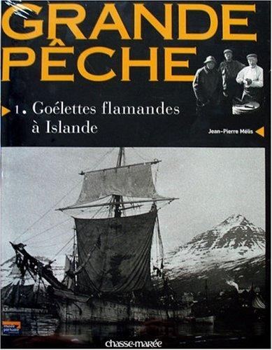 Grande Pêche : Tome 1, Goélettes flamandes à Islande par Jean-Pierre Mélis