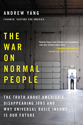 The War on Normal People: The Truth About America's Disappearing Jobs and Why Universal Basic Income Is Our Future (English Edition) por Andrew Yang