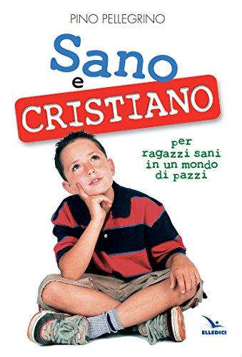 Sano e cristiano. Libretto passaporto per ragazzi sani in un mondo di pazzi