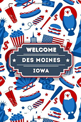 Welcome To Des Moines - Iowa: Lined Travel Journal, Funny Travel Notebook, Perfect gift for your Trip in USA States and Cities