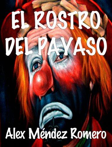 El rostro del payaso. Trágica historia de amor par Alex Méndez Romero