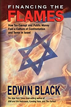Financing the Flames: How Tax-Exempt and Public Money Fuel a Culture of Confrontation and Terror in Israel (English Edition) par [Black, Edwin]