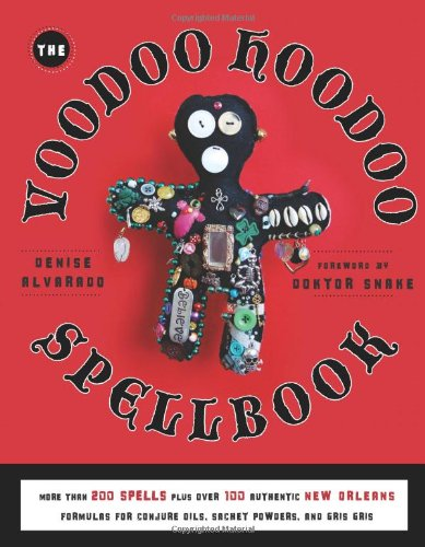 Voodoo Hoodoo Spellbook: More Than 200 Spells Plus Over 100 Authentic New Orleans Formulas for Conjure Oils, Sachet Powders and Gris Gris por Denise Alvarado