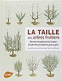 La Taille des arbres fruitiers - Former et entretenir toutes les formes fruitières pas à pas...