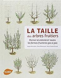 La taille des arbres fruitiers : Former et entretenir toutes les formes fruitières pas à pas