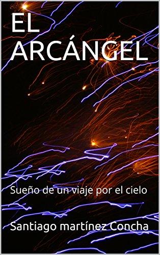 EL ARCÁNGEL: Sueño de un viaje por el cielo por Santiago martínez Concha
