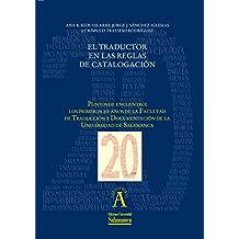 """El traductor en las reglas de catalogación: EN """"Puntos de encuentro: los primeros 20 años de la Facultad de Traducción y Documentación de la Universidad ... nº 198217228) (Spanish Edition)"""
