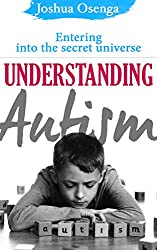 Autism: Entering the Secret Universe: Understanding Autism, Autistic Children, Autistic Adults, Autism Spectrum Disorders(Parenting an Autistic Child): ... the Secret Universe (English Edition)