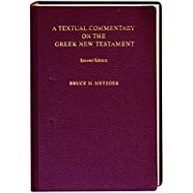 A Textual Commentary on the Greek New Testament, 2nd ed.: A Companion Volume to the United Bible Societies' Greek NT, 4th ed.