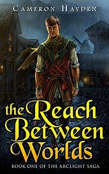 The Reach Between Worlds (The Arclight Saga, Book 1) (English Edition) par [Hayden, C. M.]