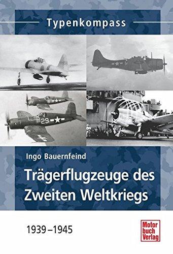 Trägerflugzeuge des Zweiten Weltkriegs: 1939-1945 (Typenkompass)