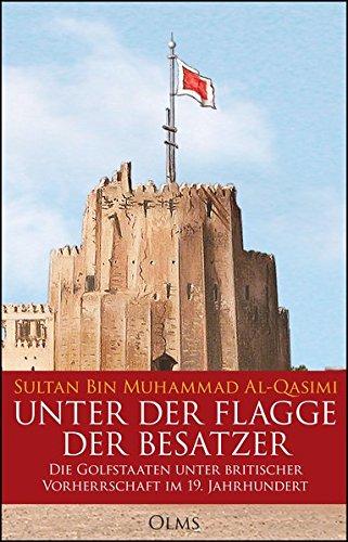 Unter der Flagge der Besatzer: Die Golfstaaten unter britischer Vorherrschaft im 19. Jahrhundert. (Sultan Bin)
