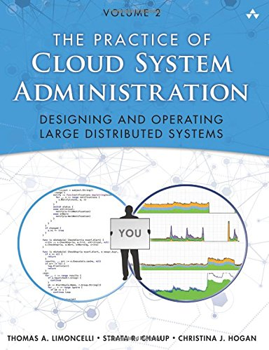 Practice of Cloud System Administration, The: Designing and Operating Large Distributed Systems, Volume 2 (Verteilte Und Cloud-computing)