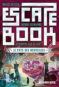 Escape Book - Le Pays des merveilles par Alexandra Ourse