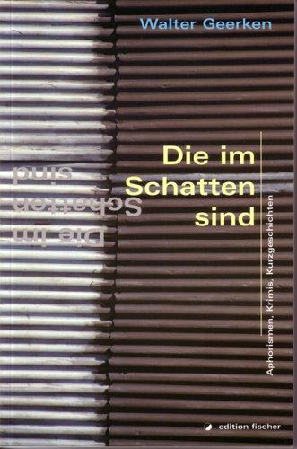 Die im Schatten sind: Aphorismen, Krimis, Kurzgeschichten (edition fischer)