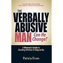 The Verbally Abusive Man - Can He Change?: A Woman's Guide to Deciding Whether to Stay or Go (English Edition)