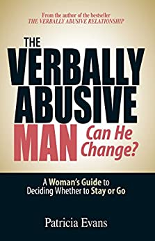 The Verbally Abusive Man - Can He Change?: A Woman's Guide to Deciding Whether to Stay or Go by [Evans, Patricia]
