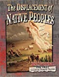 The Displacement of Native Peoples (Uncovering the Past: Analyzing Primary Sources)