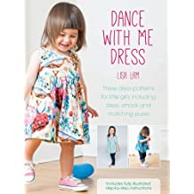 Dance with Me Dress: Three Dress Patterns for Little Girls Including Dress, Smock and Matching Purse by Lisa Lam (2014-07-11)