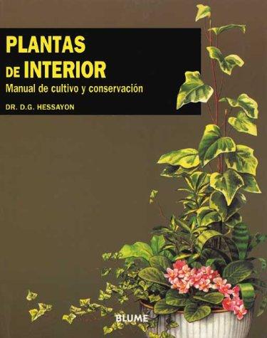 Plantas de Interior: Manual de Cultivo y Conservacion = The House Plant Expert por D. G. Hessayon