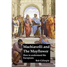 Machiavelli and The Mayflower: how to Understand the Europeans (English Edition)