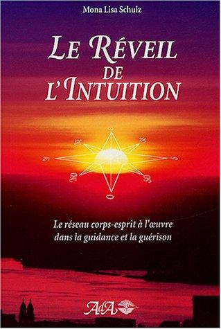 Le rveil de l'intuition : Le rseau corps-esprit  l'oeuvre dans la guidance et la gurison