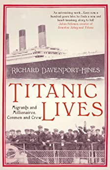 Titanic Lives: Migrants and Millionaires, Conmen and Crew by [Davenport-Hines, Richard]