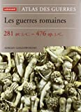 Les guerres romaines. : 281 av. J.C. - 476 ap. J.-C